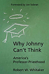 Why Johnny Can't Think: America's Professor-Priesthood cover